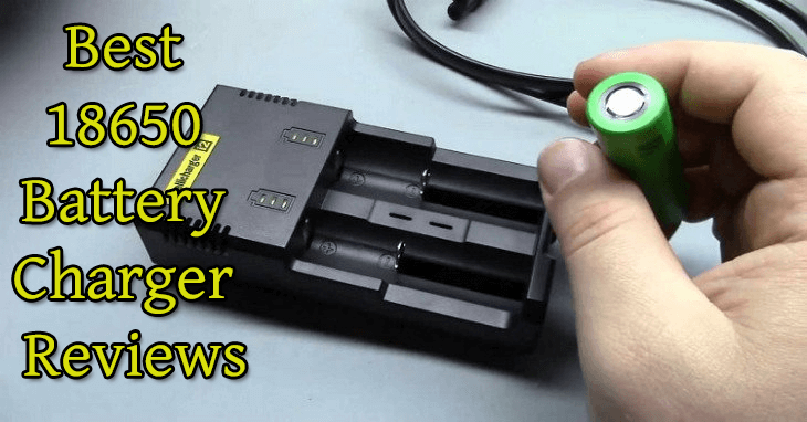 Best 18650 Battery Chargers In 2019 – Reviews & Comparison