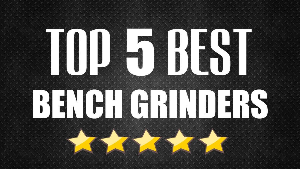 Best Bench Grinder For The Money 2018 – Bying Guide & Analysis