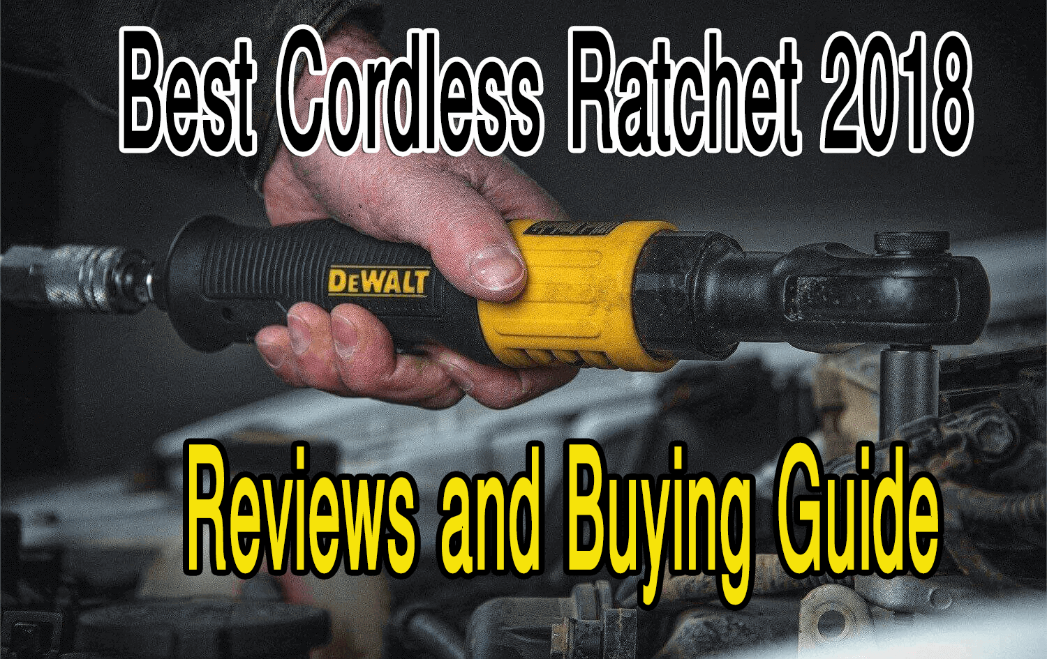 Best Cordless Ratchet 2018 – Reviews & Buying Guide