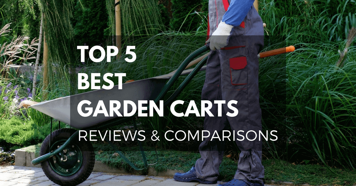 Choosing the Best Garden Cart for the Landscape 2018 – Reviews